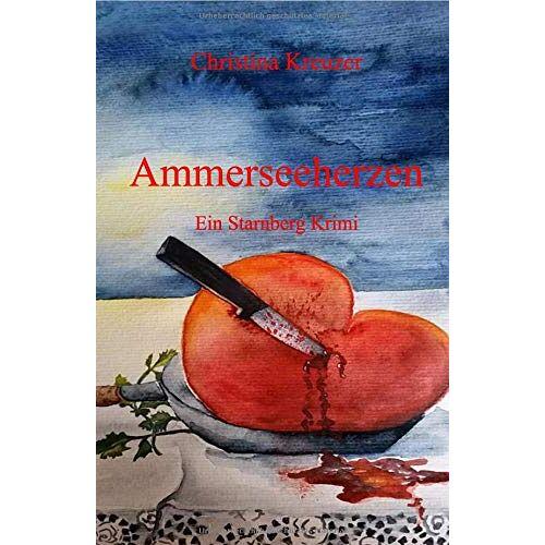 Christina Kreuzer - Starnberg Krimi / Ammerseeherzen: Ein Starnberg Krimi - Preis vom 30.07.2021 04:46:10 h