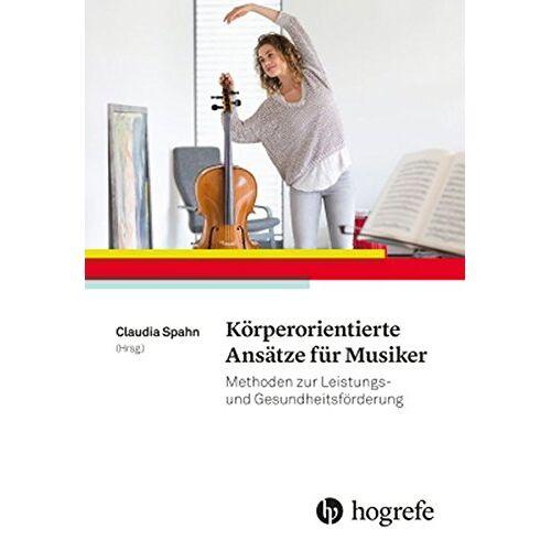Claudia Spahn - Körperorientierte Ansätze für Musiker: Methoden zur Leistungs- und Gesundheitsförderung - Preis vom 19.06.2021 04:48:54 h