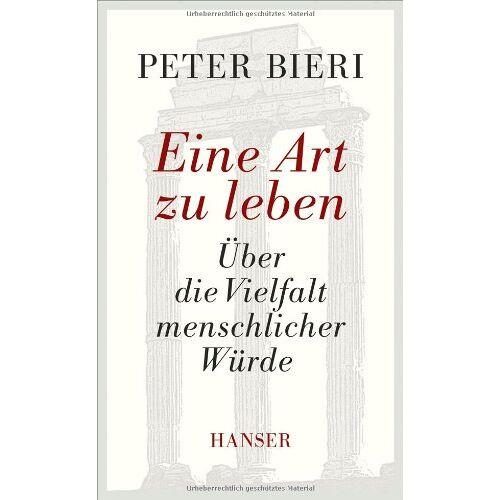 Peter Bieri - Eine Art zu leben: Über die Vielfalt menschlicher Würde - Preis vom 19.06.2021 04:48:54 h
