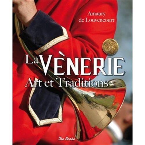 De Louvencourt Amaury - La Vènerie - Art et Traditions - Preis vom 17.06.2021 04:48:08 h
