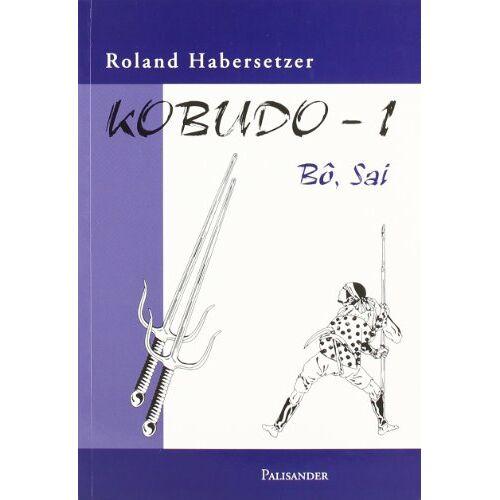 Roland Habersetzer - Kobudo, Bd.1: Bo, Sai - Preis vom 17.06.2021 04:48:08 h