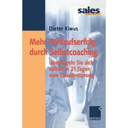 Dieter Kiwus - Mehr Verkaufserfolg durch Selbstcoaching: Überflügeln Sie sich selbst: in 21 Tagen zum Quantensprung - Preis vom 17.06.2021 04:48:08 h