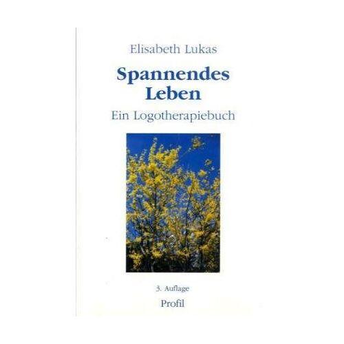 Elisabeth Lukas - Spannendes Leben: In der Spannung zwischen Sein und Sollen - ein Logotherapiebuch - Preis vom 25.09.2021 04:52:29 h
