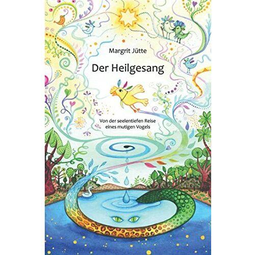 Margrit Jütte - Der Heilgesang: Von der seelentiefen Reise eines mutigen Vogels - Preis vom 15.06.2021 04:47:52 h