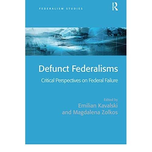Emilian Kavalski - Defunct Federalisms: Critical Perspectives on Federal Failure (Federalism Studies) - Preis vom 21.06.2021 04:48:19 h