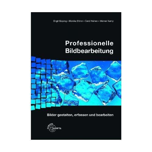 Birgit Bisping - Professionelle Bildbearbeitung: Bilder gestalten, erfassen und bearbeiten - Preis vom 22.06.2021 04:48:15 h