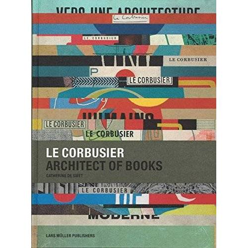Le Corbusier - Le Corbusier. Architect of Books, 1912 - 1965 - Preis vom 13.06.2021 04:45:58 h