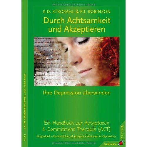 Strosahl, Kirk D. - Durch Achtsamkeit und Akzeptieren Ihre Depression überwinden. Ein Handbuch zur Acceptance & Commitment Therapie (ACT) - Preis vom 17.06.2021 04:48:08 h