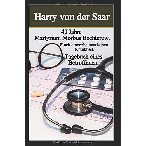 Harry von der Saar - 40 Jahre Martyrium Morbus Bechterew!: Fluch einer rheumatischen Krankheit. - Preis vom 14.06.2021 04:47:09 h