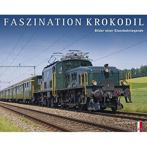 Christian Zellweger - Faszination Krokodil - Bilder einer Eisenbahnlegende - Preis vom 18.06.2021 04:47:54 h