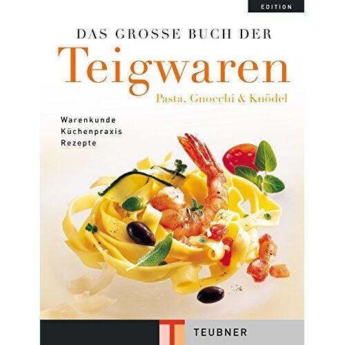 Frank Oehler - Das große Buch der Teigwaren (Teubner Edition) - Preis vom 14.06.2021 04:47:09 h