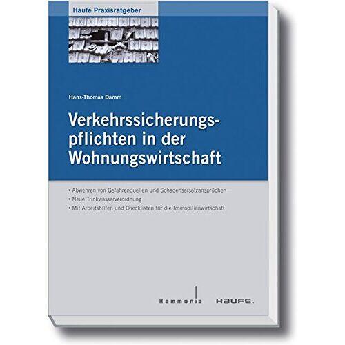 Hans-Thomas Damm - Verkehrssicherungspflichten in der Immobilienwirtschaft: Umsetzung, Arbeitshilfen und Checklisten für die Immobilienwirtschaft (Hammonia bei Haufe) - Preis vom 15.06.2021 04:47:52 h