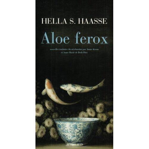 Haasse, Hella S. - Aloe ferox : Et autres nouvelles - Preis vom 11.10.2021 04:51:43 h