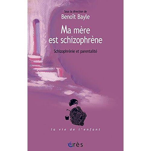 Benoît Bayle - Ma mère est schizophrène : Schizophrénie et parentalité - Preis vom 30.07.2021 04:46:10 h