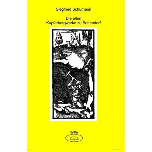 Siegfried Schumann - Die alten Kupferbergwerke zu Bottendorf - Preis vom 22.06.2021 04:48:15 h