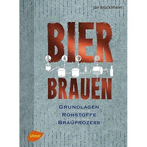 Jan Brücklmeier - Bier brauen: Grundlagen, Rohstoffe, Brauprozess - Preis vom 19.06.2021 04:48:54 h
