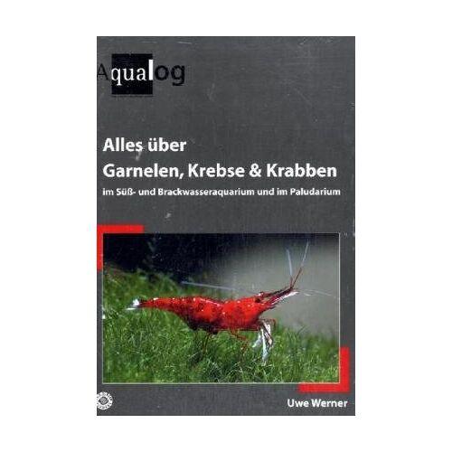 Uwe Werner - Alles über Garnelen, Krebse und Krabben im Süß- und Brackwasseraquarium und im Paludarium - Preis vom 14.06.2021 04:47:09 h