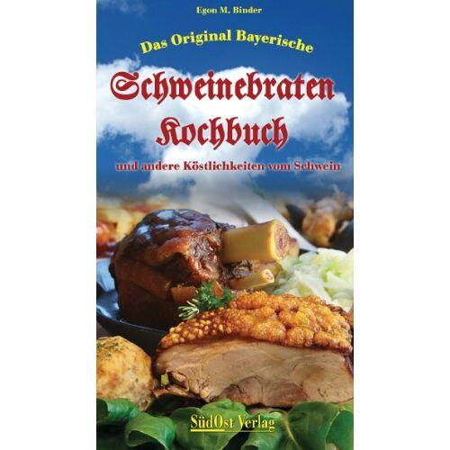 Binder, Egon M. - Das Original Bayerische Schweinebratenkochbuch: … und andere Köstlichkeiten vom Schwein - Preis vom 11.06.2021 04:46:58 h