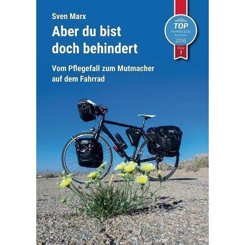 Sven Marx - Aber du bist doch behindert: Vom Pflegefall zum Mutmacher auf dem Fahrrad - Preis vom 18.06.2021 04:47:54 h