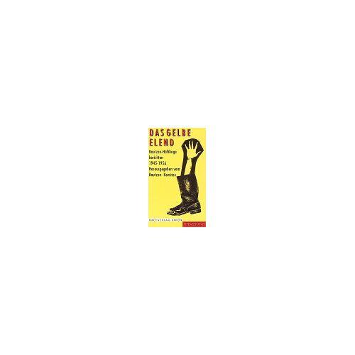 Bautzen-Komitee (Hg.) - Das Gelbe Elend. Bautzen - Häftlinge berichten 1945 - 1956 - Preis vom 09.06.2021 04:47:15 h