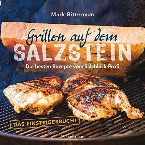 Mark Bitterman - Grillen auf dem Salzstein - Das Einsteigerbuch! Die besten Rezepte vom Salzblock-Profi - Preis vom 15.06.2021 04:47:52 h