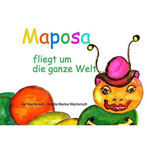 Iris Wachsmuth - Maposa fliegt um die ganze Welt... - Preis vom 15.06.2021 04:47:52 h