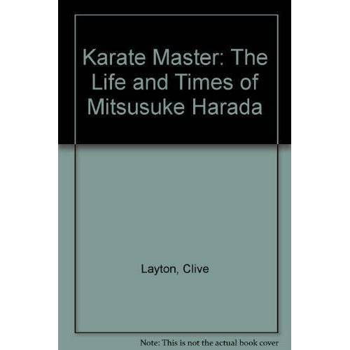 Clive Layton - Karate Master: The Life and Times of Mitsusuke Harada - Preis vom 18.06.2021 04:47:54 h