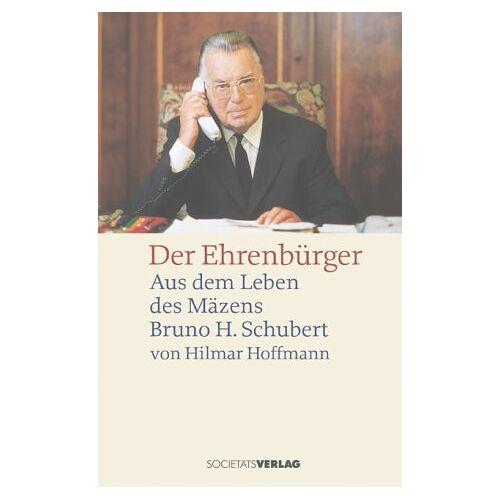 Hilmar Hoffmann - Der Ehrenbürger. Aus dem Leben des Mäzens Bruno H. Schubert - Preis vom 19.06.2021 04:48:54 h