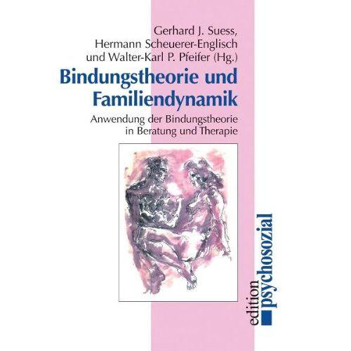 Gerhard J. Suess - Bindungstheorie und Familiendynamik: Anwendung der Bindungstheorie in Beratung und Therapie - Preis vom 10.10.2021 04:54:13 h