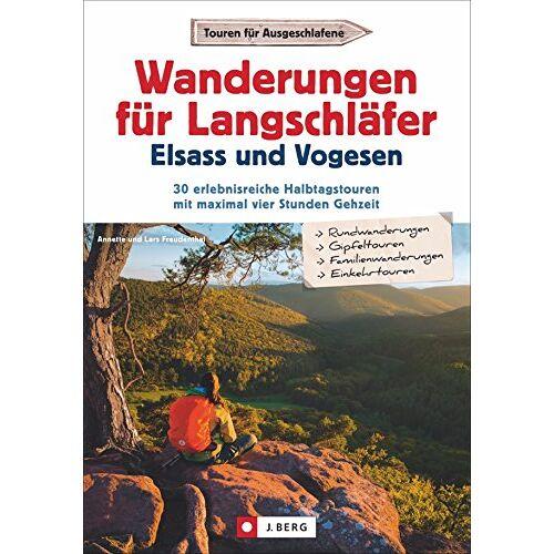Freudenthal, Lars und Annette - Wanderungen für Langschläfer Elsass und Vogesen: 30 erlebnisreiche Halbtagstouren mit maximal vier Stunden Gehzeit - Preis vom 21.06.2021 04:48:19 h