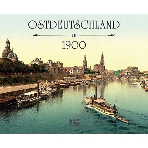 - Ostdeutschland um 1900 (Bild und Heimat Buch) - Preis vom 19.06.2021 04:48:54 h