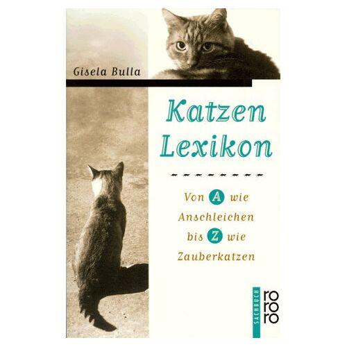 Gisela Bulla - Katzen- Lexikon. Von A wie Anschleichen bis Z wie Zauberkatzen. - Preis vom 13.06.2021 04:45:58 h