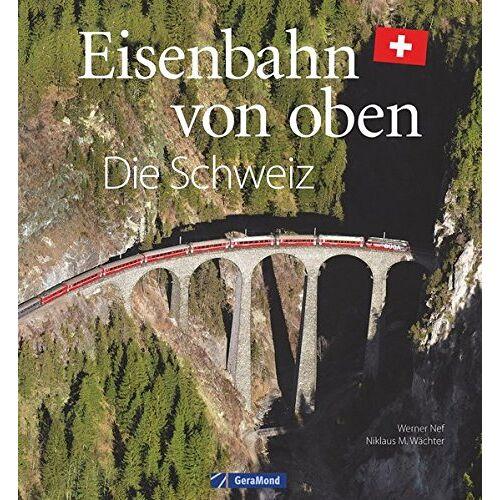 Werner Nef - Eisenbahn-Bildband: Eisenbahn von oben. Die Schweiz von oben. Luftbilder von Schweizer Eisenbahnstrecken. Besondere Bahnstrecken in Naturkulisse und Stadtlandschaft. - Preis vom 12.10.2021 04:55:55 h