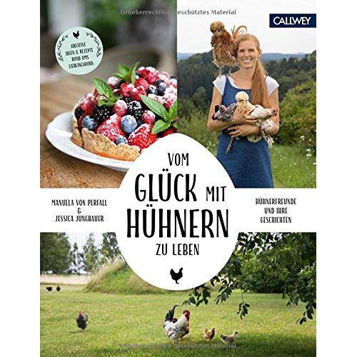 Perfall, Manuela von - Vom Glück, mit Hühnern zu leben: Hühnerfreunde und ihre Geschichten - Preis vom 20.06.2021 04:47:58 h