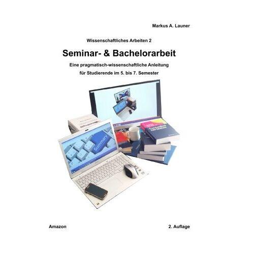 Launer, Markus A. - Bachelorarbeit: Eine pragmatisch-wissenschaftliche Anleitung - Preis vom 21.06.2021 04:48:19 h