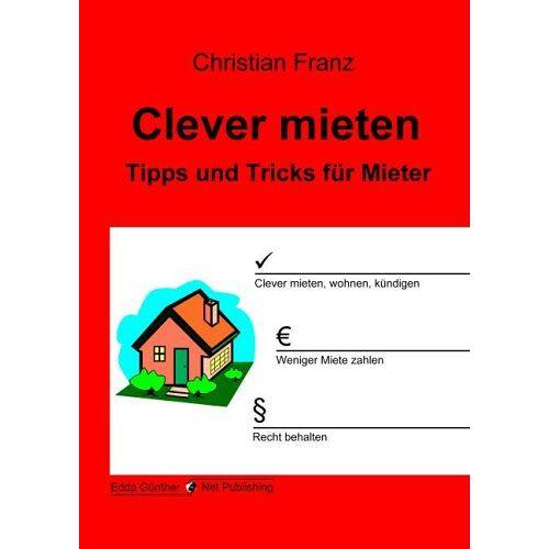 Christian Franz - Clever mieten. Tipps und Tricks für Mieter - Preis vom 20.06.2021 04:47:58 h