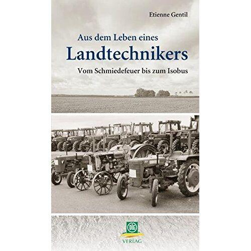 Etienne Gentil - Aus dem Leben eines Landtechnikers: Vom Schmiedefeuer zum Isobus - Preis vom 17.06.2021 04:48:08 h