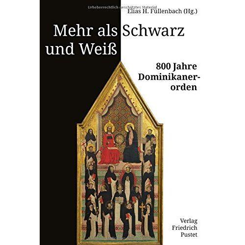 Füllenbach, Elias H. - Mehr als Schwarz und Weiß: 800 Jahre Dominikanerorden - Preis vom 08.06.2021 04:45:23 h