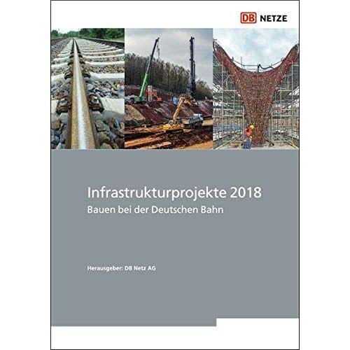 DB Netz AG - Infrastrukturprojekte 2018: Bauen bei der Deutschen Bahn - Preis vom 24.07.2021 04:46:39 h