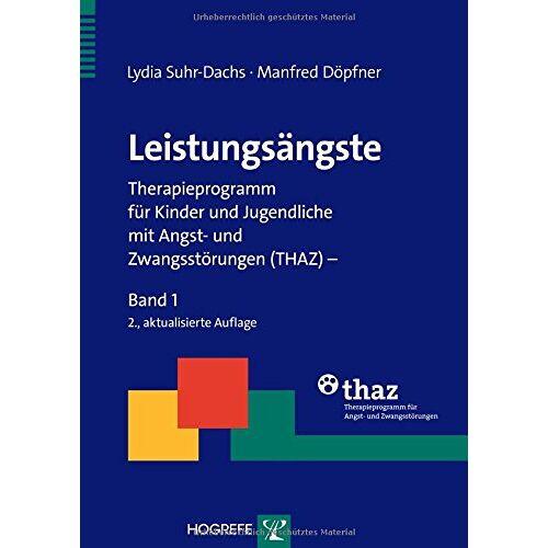 Lydia Suhr-Dachs - Leistungsängste: Therapieprogramm für Kinder und Jugendliche mit Angst- und Zwangsstörungen (THAZ) - Band 1 (Therapeutische Praxis) - Preis vom 15.10.2021 04:56:39 h