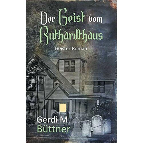 Büttner, Gerdi M. - Der Geist vom Ruthardthaus: Geister-Roman - Preis vom 09.06.2021 04:47:15 h