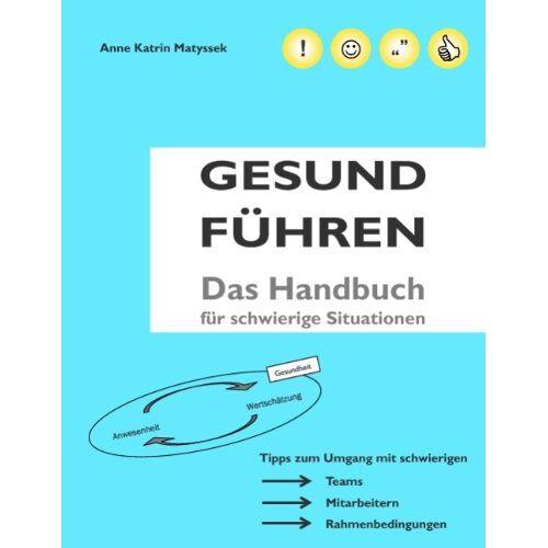 Matyssek, Anne Katrin - GESUND FÜHREN: Das Handbuch für schwierige Situationen - Preis vom 01.08.2021 04:46:09 h