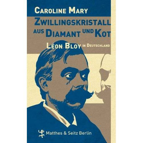 Caroline Mary - Zwillingskristall aus Diamant und Kot: Léon Bloy in Deutschland - Preis vom 15.06.2021 04:47:52 h