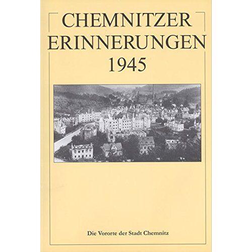 Gabriele Viertel - Chemnitzer Erinnerungen 1945 / Chemnitzer Erinnerungen 1945 (Band 3): Die Vororte der Stadt Chemnitz - Preis vom 11.10.2021 04:51:43 h