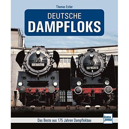 Thomas Estler - Deutsche Dampfloks: Das Beste aus 175 Jahren Dampflokbau - Preis vom 09.06.2021 04:47:15 h