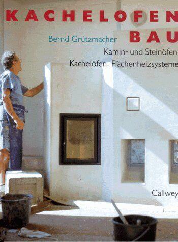 Bernd Grützmacher - Kachelofenbau. Kamin- und Steinöfen, Kachelöfen, Flächenheizsysteme - Preis vom 12.06.2021 04:48:00 h