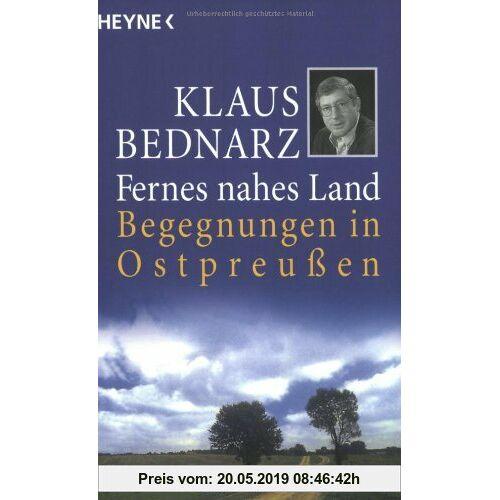 Klaus Bednarz Fernes nahes Land: Begegnungen in Ostpreussen: Begegnungen in Ostpreußen