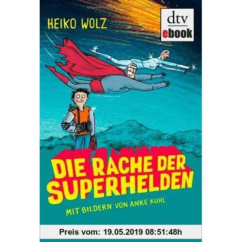 Heiko Wolz Die Rache der Superhelden