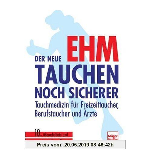 Ehm, Oskar F. Der neue Ehm - Tauchen noch sicherer: Tauchmedizin für Freizeittaucher, Berufstaucher und Ärzte