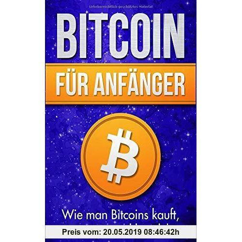 Michael Bauer Bitcoin für Anfänger: Wie man Bitcoins kauft, investiert und handelt